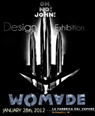 OH,NO!JOHN! Design Exhibition at WOMADE Event + ANISH KAPOOR! La Fabbrica del Vapore, Milano!