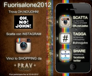 Fuorisalone2012! Trova JOHN, Scatta con INSTAGRAM, Vinci lo SHOPPING!